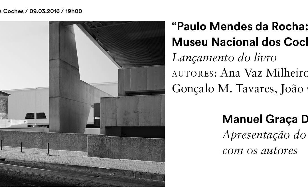 """Lançamento do Livro """"Paulo Mendes da Rocha: Museu Nacional dos Coches"""", Conferência e Visita Guiada"""