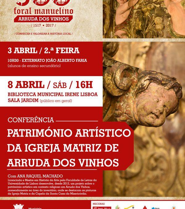 """Conferência """"O Património Artístico da Igreja Matriz de Arruda dos Vinhos"""""""