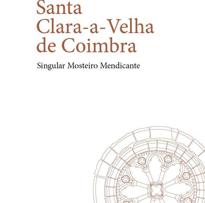 """Apresentação do Livro """"Santa Clara-a-Velha de Coimbra: Singular Mosteiro Mendicante"""""""