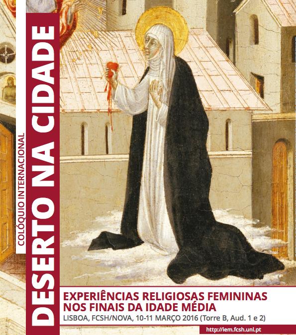 """Colóquio Internacional """"O Deserto na Cidade: Experiências Religiosas Femininas nos Finais da Idade Média"""""""