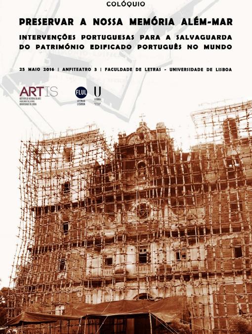 Colóquio Preservar a Nossa Memória Além-Mar: Intervenções Portuguesas para a Salvaguarda do Património Edificado Português no Mundo