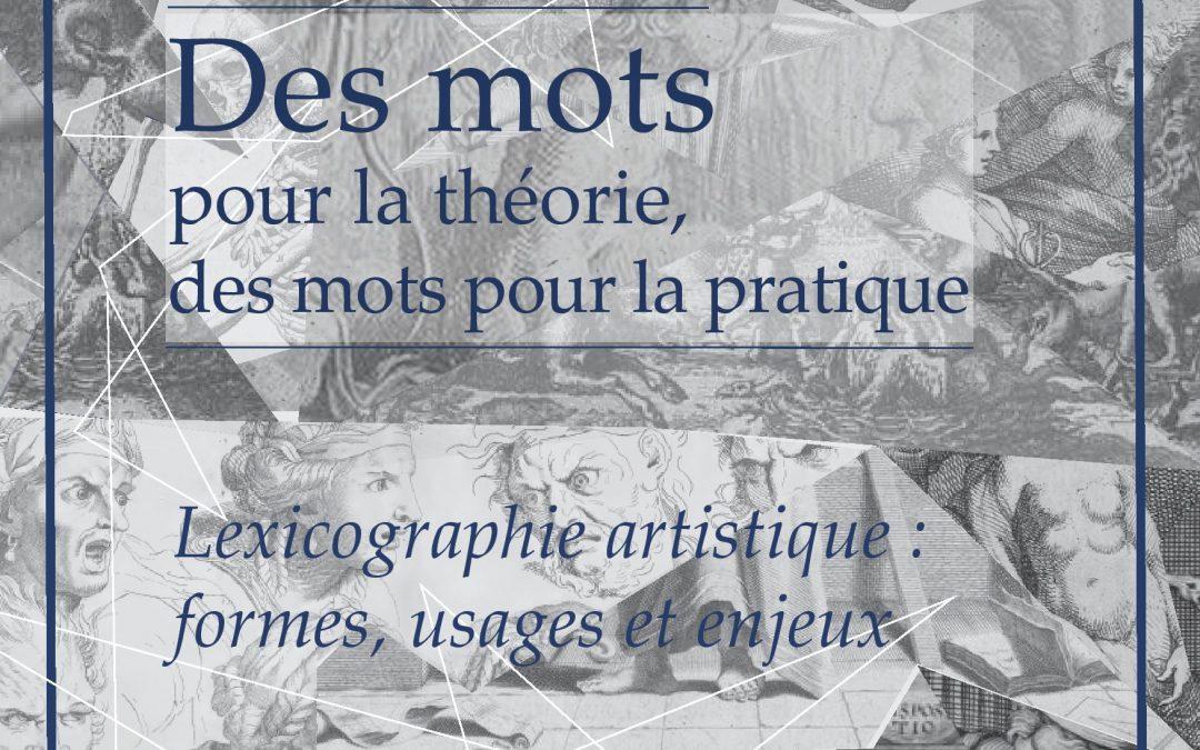 Colloque International Des Mots pour la Théorie, des Mots pour la Pratique. Lexicographie Artistique : Formes, Usages et Enjeux