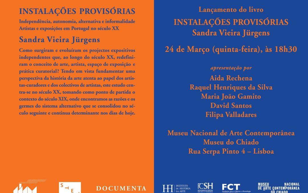 """Lançamento do Livro """"Instalações Provisórias: Independência, Autonomia, Alternativa e Informalidade. Artistas e Exposições em Portugal no Século XX"""""""