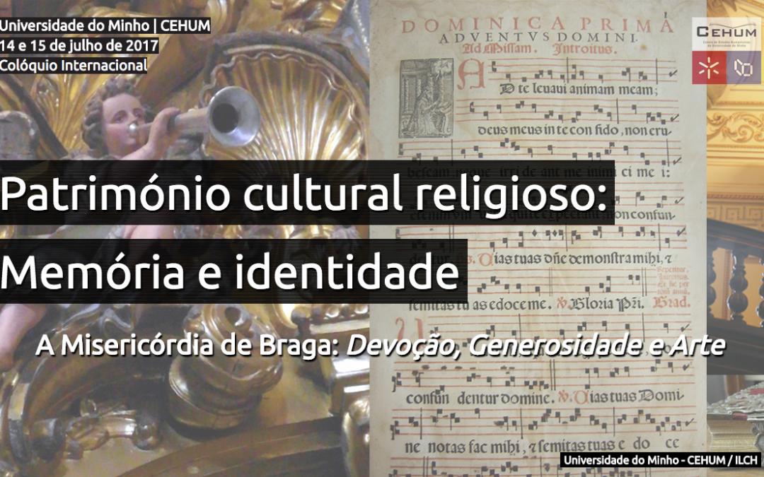 """Colóquio """"Património Cultural Religioso: Memória e Identidade. A Misericórdia de Braga: Devoção, Generosidade e Arte"""""""